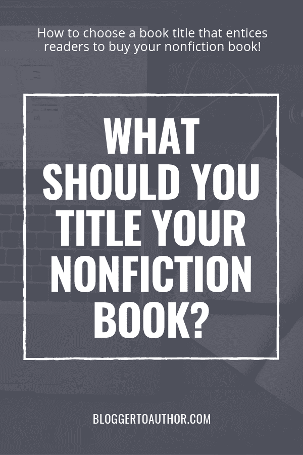 Choosing the wrong title for your nonfiction book is a big mistake! Learn what you should title your nonfiction book so readers actually want to buy it.