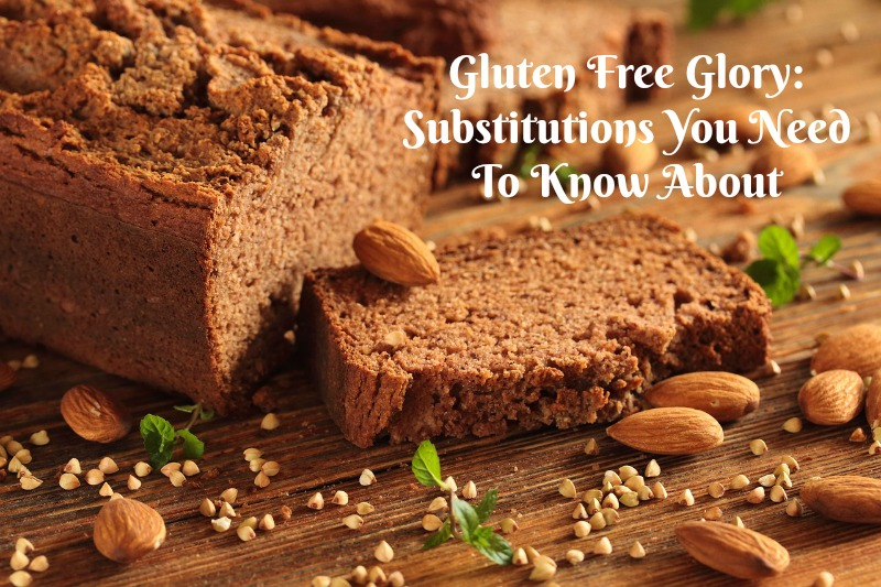 Gluten Free Glory: Substitutions You Need To Know About
