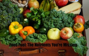 Food Fuel: The Nutrients You're Missing