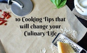10 Cooking Tips that will Change your Culinary Life