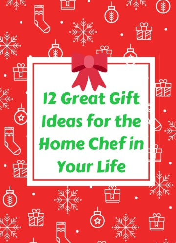 12 Great Gifts Ideas for the Home Chef in Your Life