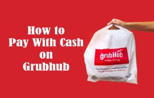 How to Pay With Cash on Grubhub Easily and Some FAQ