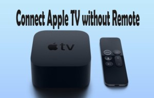 How to Connect Apple TV to Wi-Fi without Remote or Ethernet Cable