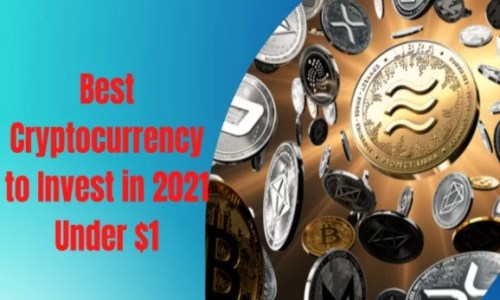 Best Cryptocurrency to Invest in 2021 under One Dollar