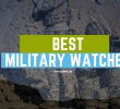 Best Military Watches 2020 – 2021 [UPDATED LIST]