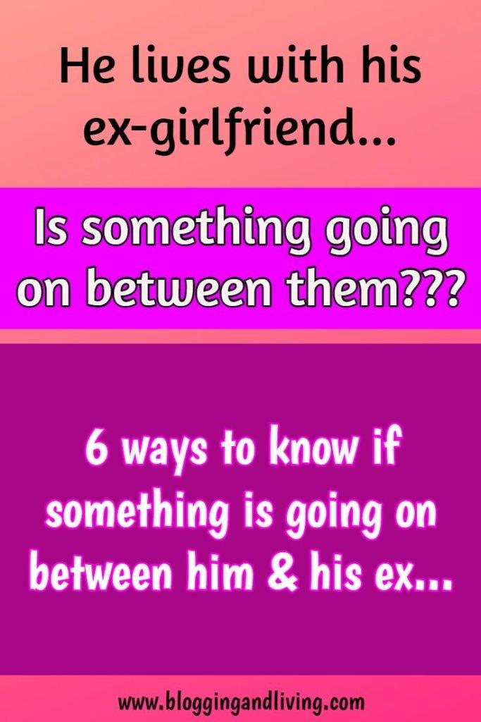 My Boyfriend lives with his ex