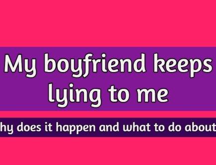 my boyfriend keeps lying to me