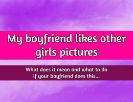 my boyfriend likes other girls pictures