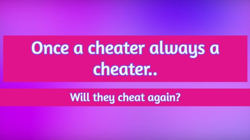 once a cheater always a cheater