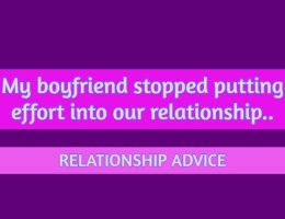 when your boyfriend stops making an effort