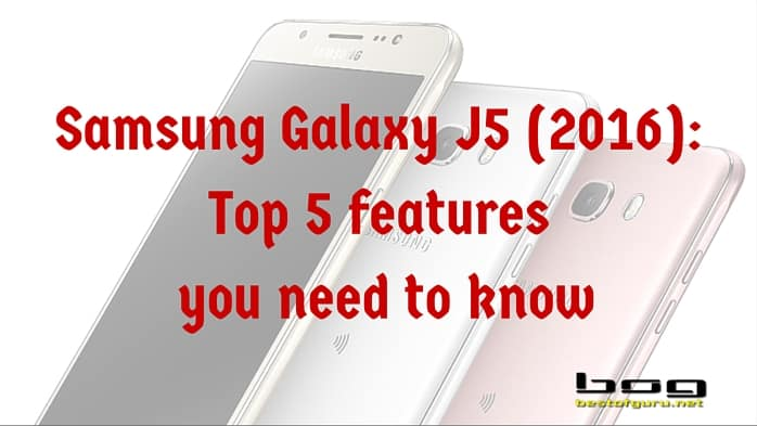 Samsung Galaxy J5 (2016): Top 5 features you need to know