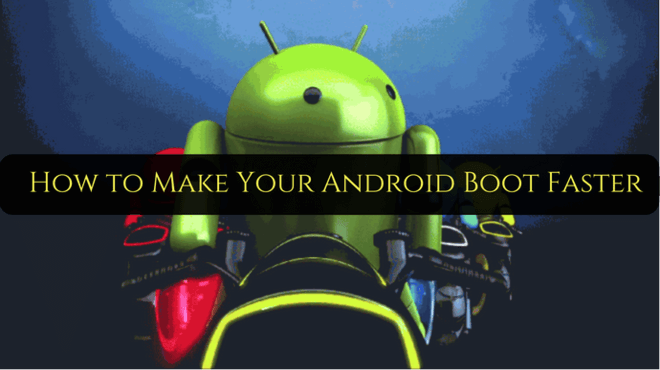 2 Simple methods to make your Android device boot faster 2017