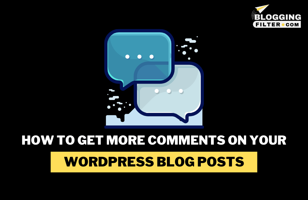 How to Get More Comments on Your WordPress Blog Posts? via @bloggingfilter