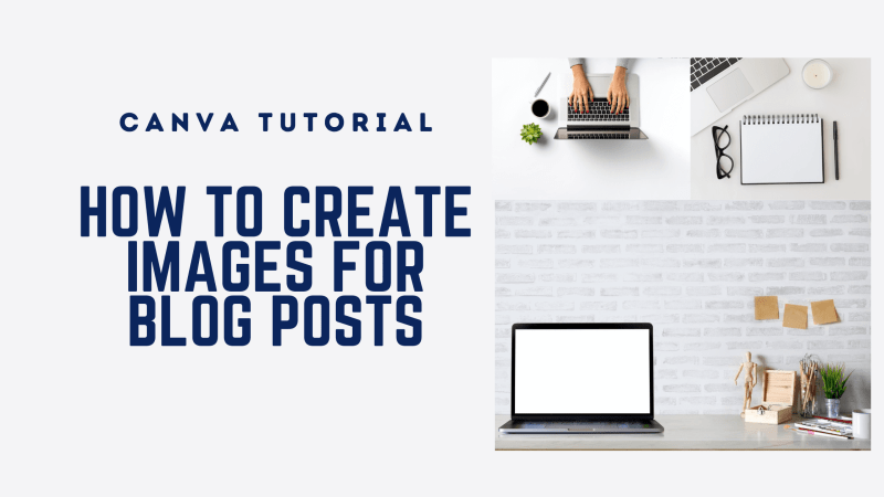 Canva Tutorial: How to Create Images for Blog Posts