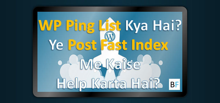 WordPress Ping List Kya Hai Aur Post Fast Index Me Kaise Help Karta Hai?