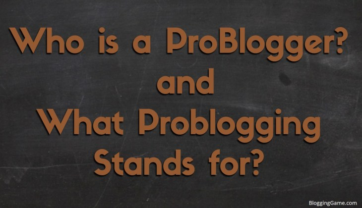 Who is a ProBlogger & What ProBlogging Stands for? – Short Post for Long Debate