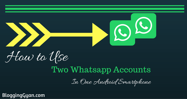 Two Whatsapp Accounts Ek Android Smartphone Me Kaise Use Kare