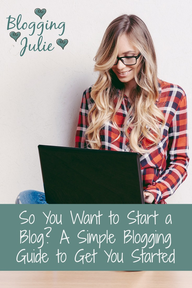 So You Want to Start a Blog? A Simple Blogging Guide to Get You Started
