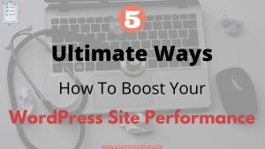 5 Ultimate Ways: How To Boost Your WordPress Site Performance