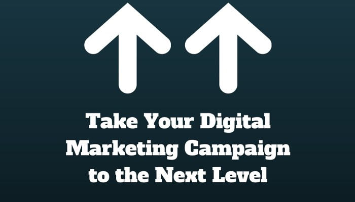 3 Simple Ways to Take Your Digital Marketing Campaign to the Next Level
