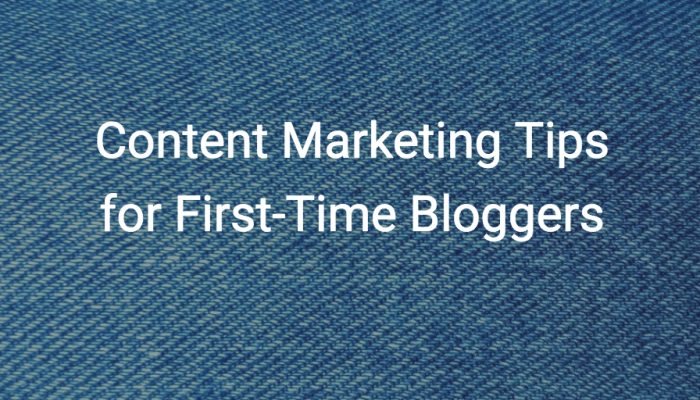 Content Marketing Tips for First-Time Bloggers
