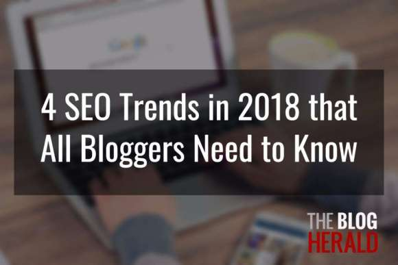 4 SEO Trends in 2018 that All Bloggers Need to Kno