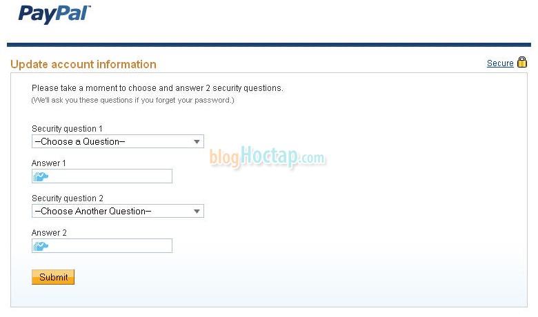 Hình 1-5: Lần đầu tiên bạn login thì Paypal sẽ tới trang thiết đặt câu hỏi bảo mật để sau này có thể phục hồi lại tài khoản nếu có trục trặc gì. Paypal sẽ cho bạn set 2 câu hỏi. Hoàn tất và nhấn Submit để vào trang quản lý tài khoản.