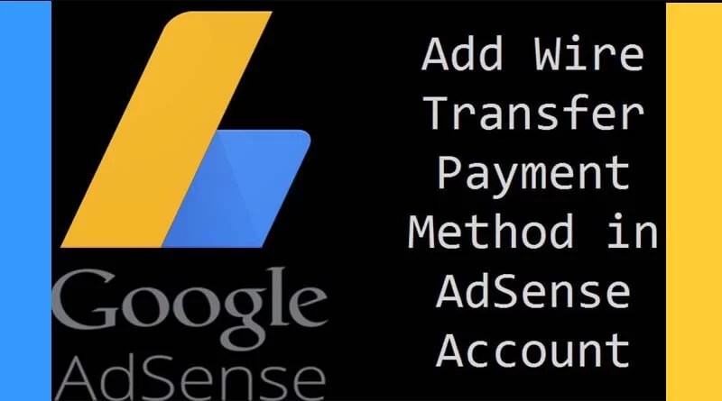 How to Wire Transfer as a Payment Method in Google AdSense