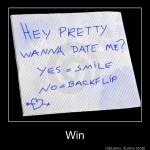 Hey Pretty. Wanna date me?  Yes = Smile  No = Backflip