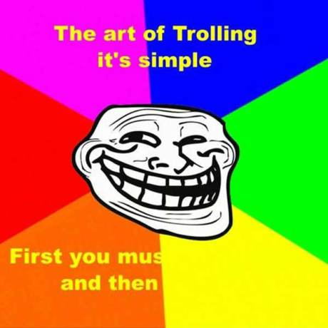 The Art of Trolling is Simple...