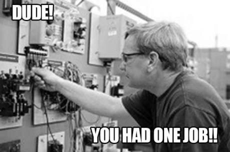 DUDE! You had ONE JOB!!