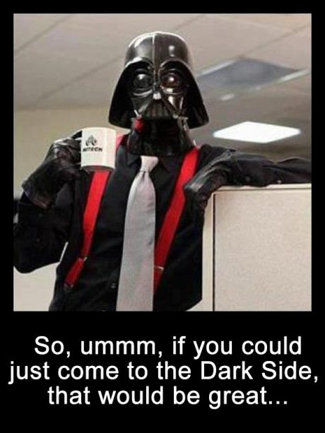 "Lumbergh Vader: ""So, ummm, if you could just come to the Dark Side, that would be great..."""