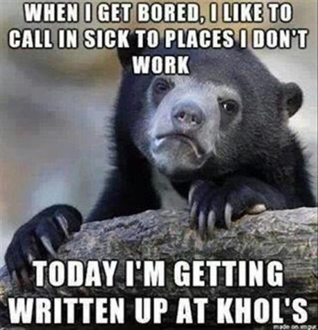 When I get bored, I like to call in sick to places I don't work.  Today I'm getting written up at Khol's.