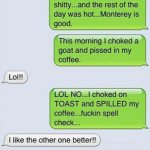 Choked on a Goat and Peed in Your Coffee?