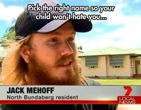 Pick the Right Name so Your Child Won't Hate You: Jack Mehoff, North Bundaberg Resident