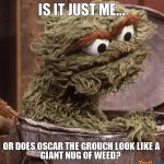 Is Oscar the Grouch Smokable?