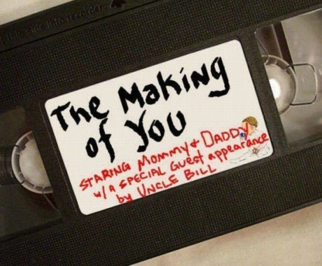 """VHS Label: """"The Making of You.  Starring Mommy & Daddy, w/ a special guest appearance by Uncle Bill."""""""