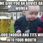 Drunk Baby: Advice About Women