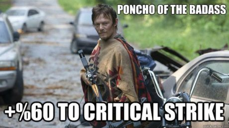 Daryl Dixon: Poncho of the Badass. +%60 to Critical Strike