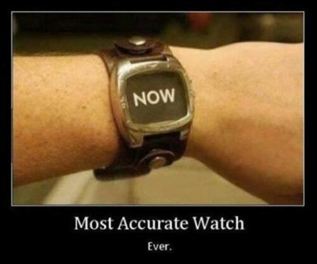 """Most Accurate Watch Ever.  """"NOW."""""""