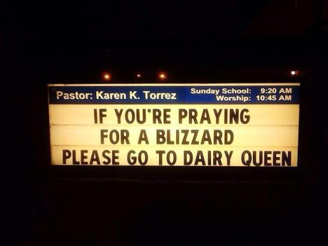 "Church Sign: ""If you're praying for a Blizzard please go to Dairy Queen."""