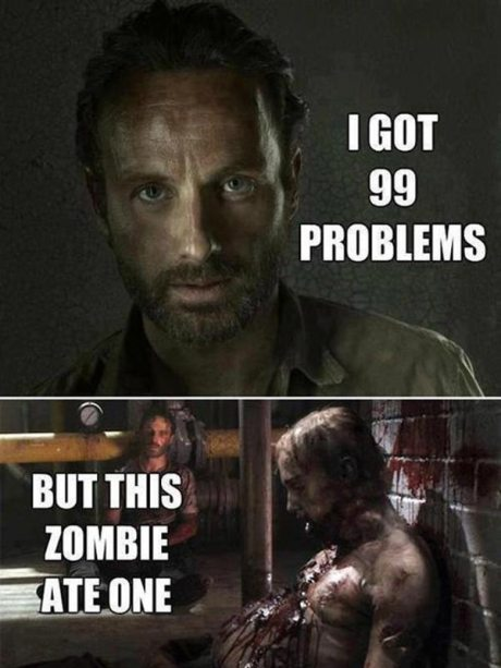 "Rick Grimes: ""I got 99 Problems, but this Zombie ate one."""