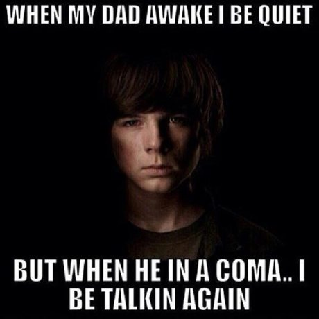 "Carl on The Walking Dead: ""When my dad awake, I be quiet. But when he in a coma, I be talkin' again!"""