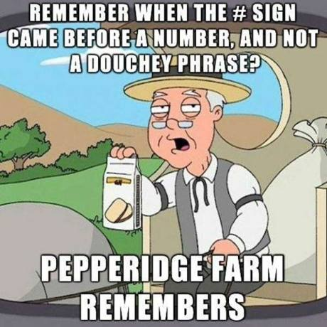 Remember when the # sign came before a number, and not a douchey phrase?  Pepperidge Farm Remembers!
