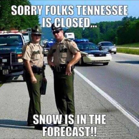 Sorry, Folks. Tennessee is closed... Snow is in the forecast!!