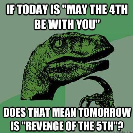 "Is Today is ""May the 4th Be With You"" Does That Mean Tomorrow is Revenge of the 5th?"""