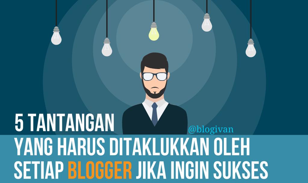 5 Tantangan yang Harus Ditaklukkan oleh Setiap Blogger Jika Ingin Sukses