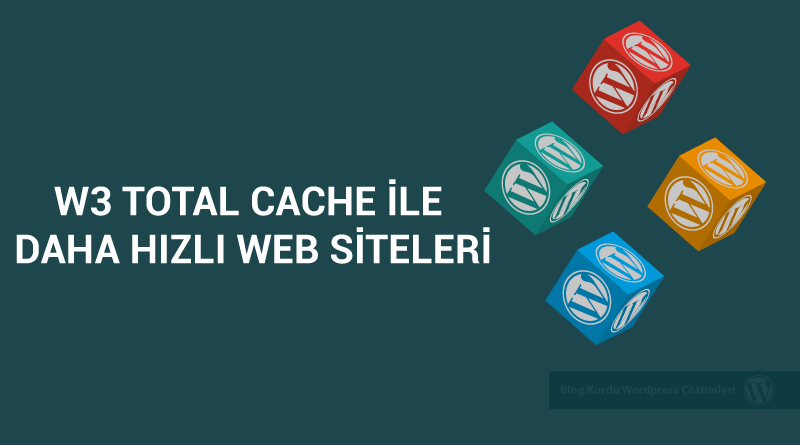 W3 Total Cache Ayarları ile Daha Hızlı WordPress