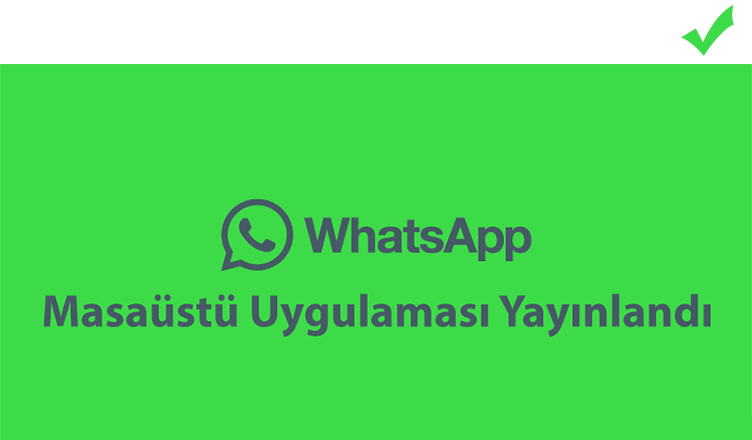 Whatsapp masaüstü uygulaması yayınlandı
