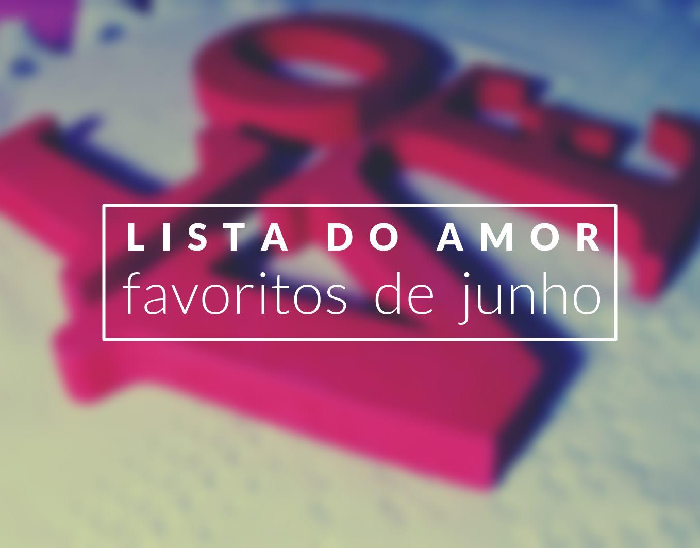 LISTA DO AMOR: JUNHO